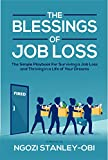 The Blessings of Job Loss: The simple playbook for surviving a job loss and thriving in life of your dreams (English Edition)