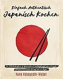 Einfach authentisch japanisch kochen: Die 100 leckesten & überraschend alltagstauglichen Rezepte für faszinierenden Genuss wie in Japan – Das Kochbuch mit dem Besten der japanischen Küche