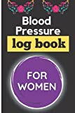 Blood Pressure Log Book For Women [For 2 Years]: Simple Journal For Tracking Your BP; Record Up to 6 Readings Per Day