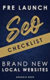 Pre Launch SEO Checklist for Brand New Local Websites: Local Search Engine Optimization Audit for Web Development & Business Marketing 2021 (SEO for Web Developers) (English Edition)