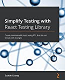 Simplify Testing with React Testing Library: Create maintainable tests using RTL that do not break with changes (English Edition)