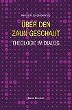Über den Zaun geschaut: Theologie im Dialog