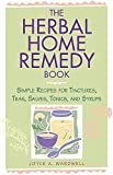 The Herbal Home Remedy Book: Simple Recipes for Tinctures, Teas, Salves, Tonics, and Syrups (English Edition)