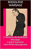 2 Oeuvres de Rodolphe Warsage. L'autre Suzanne. Une Petite Bourgeoise (French Edition)