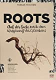 Roots: Auf der Suche nach dem Ursprung des Glaubens (Glaube neu erleben)