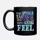 N\A Dieser Wodka schmeckt, als würde ich Ihnen gleich Sagen, wie ich Mich wirklich fühle. Keramikkaffeetasse 11 oz