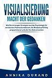 VISUALISIERUNG - Macht der Gedanken: Wie Sie mit klugen Strategien aus der Psychologie Ihr verstecktes Potenzial entdecken, Ihr Mindset auf Erfolg programmieren und alle Ihre Ziele erreichen