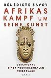 Afrikas Kampf um seine Kunst: Geschichte einer postkolonialen Niederlag