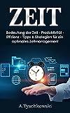 Zeit: Bedeutung der Zeit-Produktivität-Effizienz-Tipps & Strategien für ein optimales Zeitmanagement