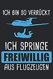 Ich bin so verrückt Ich springe freiwillig aus Flugzeugen: Fallschirmspringen & Fallschirmspringer Notizbuch 6' x 9' Fallschirmjäger Geschenk für & Fallschirm