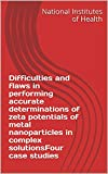 Difficulties and flaws in performing accurate determinations of zeta potentials of metal nanoparticles in complex solutionsFour case studies (English Edition)