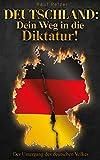 Deutschland: Dein Weg in die Diktatur!: Der Untergang des deutschen Volk