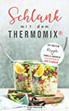 Schlank mit dem Thermomix®: Die besten Rezepte um schnell und langfristig abzunehmen ohne zu Hungern
