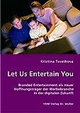 Let Us Entertain You: Branded Entertainment als neuer Hoffnungsträger der Werbebranche in der digitalen Zuk