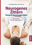 Neurogenes Zittern: Stress & Spannungen lösen. Das Original-TRE-Übungsprog