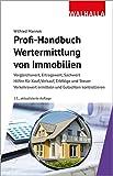 Profi-Handbuch Wertermittlung von Immobilien: Vergleichswert, Ertragswert, Sachwert; Hilfen für Kauf, Verkauf, Erbfolge und Steuer; Verkehrswert ermitteln und Gutachten kontrollieren