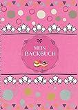 Mein Backbuch zum Selberschreiben:   Personalisiertes Blanko Rezeptbuch zum Eintragen der besten Backrezepte für alle Backfreunde mit Register   im A4 Format