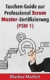 Taschen-Guide zur Professional Scrum Master–Zertifizierung: PSM 1