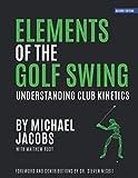 Elements of the Golf Swing: Understanding Club Kinetics