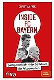 Inside FC Bayern: Ein Reporter blickt hinter die Kulissen des Rekordmeisters