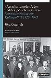 »Ausschaltung der Juden und des jüdischen Geistes«: Nationalsozialistische Kulturpolitik 1920-1945 (Wissenschaftliche Reihe des Fritz Bauer Instituts, 34)