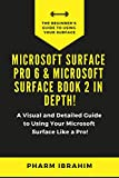 Microsoft Surface Pro 6 & Microsoft Surface Book 2 In Depth!: A Visual and Detailed Guide to Using Your Microsoft Surface Like a Pro! (English Edition)