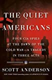 The Quiet Americans: Four CIA Spies at the Dawn of the Cold War--a Tragedy in Three Acts (English Edition)