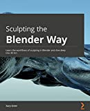 Sculpting the Blender Way: Learn the workflows of sculpting in Blender and dive deep into 3D Art (English Edition)