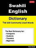 Swahili English Dictionary Top 500 Commonly Used Words: Dictionary for Foreigners, Students, Travelers and Beginners (English Edition)