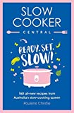 Slow Cooker Central: Ready, Set, Slow!: 160 All-new Recipes from Australia's Slow-cooking Q