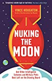 Nuking the Moon: And Drawing Intelligence Schemes and Military Plots Left on the Drawing B