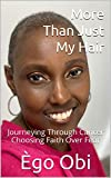 More Than Just My Hair : Journeying Through Cancer Choosing Faith Over Fear (English Edition)