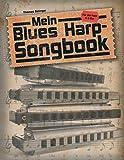 Mein Blues Harp-Songbook: Für die diatonische Mundharmonika in C