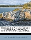 Protokoll Der Verhandlungen Des Vereins Deutscher Portland-Zement-Fabrikanten, Volumes 19-22...
