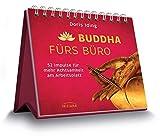 Buddha fürs Büro: 52 Impulse für mehr Achtsamkeit am Arbeitsplatz