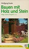 Bauen mit Holz und Stein : Wege, Zäune, Pergolen u.a.