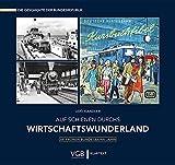 Auf Schienen durchs Wirtschaftswunderland: Die frühen Bundesbahn-Jahre