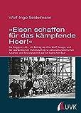 »Eisen schaffen für das kämpfende Heer!« - Die Doggererz AG - ein Beitrag der Otto-Wolff-Gruppe und der saarländischen Stahlindustrie zur ... und ... und Rüstungspolitik auf der badischen Baar