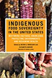 Indigenous Food Sovereignty in the United States: Restoring Cultural Knowledge, Protecting Environments, and Regaining Health (New Directions in Native ... Studies Series Book 18) (English Edition)