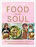 Food for the Soul: Over 80 Delicious Recipes to Help You Fall Back in Love with Cooking (English Edition)