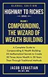 HIGHWAY TO RICHES series, Volume 1: COMPOUNDING, THE WIZARD OF WEALTH BUILDING: A COMPLETE GUIDE TO COMPOUNDING & WEALTH BUILDING: 20 Mathematical Secrets ... More Wealth in 30 Years (English Edition)
