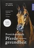 Praxishandbuch Pferdegesundheit: Krankheiten und Syndrome, Diagnostik, Therapie