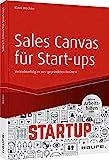 Sales Canvas für Start-ups - inkl. Arbeitshilfen online: Vertriebserfolg im neu gegründeten Business (Haufe Fachbuch)