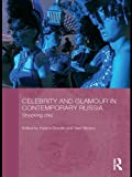 Celebrity and Glamour in Contemporary Russia: Shocking Chic (BASEES/Routledge Series on Russian and East European Studies Book 68) (English Edition)