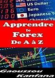 Apprendre le Forex de A à Z: Investissez en Forex et commencez rapidement à gagner de l'argent ! (French Edition)