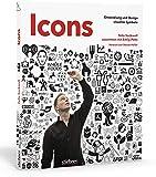 Icons. Entwicklung und Design visueller Symbole. Case Studies zum Logo Entwerfen, Symbole zeichnen und Piktogramme erstellen. Von der Idee bis zum fertigen I