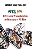 Ultimate Movie Trivia Quiz: Over 300 Interesting Trivia Questions and Answers of All Time (English Edition)