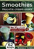 Smoothies - fruchtig, cremig, green: Rezepte für die Küchenmaschine Monsieur Cuisine Plus von Silvercrest (Lidl)