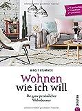 Individuell wohnen: Wohnen wie ich will. Schritt-für-Schritt zur individuellen Wohnung. Ein Wohnideen Buch mit verschiedenen Wohnstilbeispielen. Farbe ... - Expertentipps, Fragebögen, Checklisten