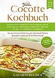 Cocotte Kochbuch – 65 Cocotte Rezepte von Fleisch, Fisch und vegetarischen Gerichten bis hin zu den leckersten Desserts: Das Le Creuset Mini Cocotte Buch mit feinen Rezepten rund um den Schmortopf
